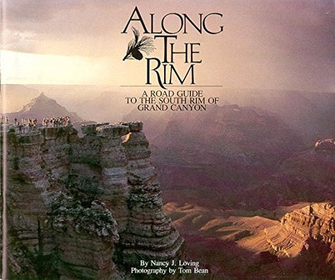 Along the Rim: A Road Guide to the South Rim of Grand Canyon by Nancy J. Loving (1981-06-03)