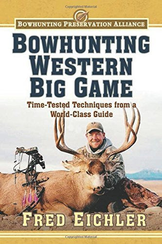 us topo - Bowhunting Western Big Game: Time-Tested Techniques from a World-Class Guide (Bowhunting Preservation Alliance) - Wide World Maps & MORE! - Book - Eichler, Fred - Wide World Maps & MORE!