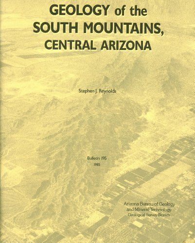 Geology of the south mountains, central Arizona (Bulletin / Arizona Bureau of Geology and Mineral Technology, Geological Survey Branch)