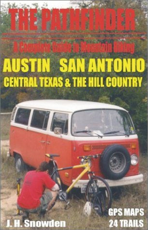 Pathfinder Complete Guide to Mountain Biking Austin and San Antonio and Central Texas and The Texas Hill Country