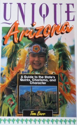 Unique Arizona: A Guide to the State's Quirks, Charisma, and Character (Unique Travel Series)