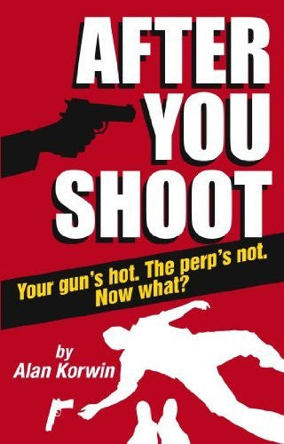 After You Shoot: Your Gun's Hot. The Perp's Not. Now What? - Wide World Maps & MORE! - Book - Bloomfield Press - Wide World Maps & MORE!