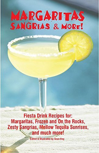 Margaritas Sangrias & More: Fiesta Drink Recipes for: Margaritas, Frozen and on the Rocks, Zesty Sangrias, Mellow Tequilla Sunrises, and Much More! - Wide World Maps & MORE! - Book - Brand: Golden West Pub - Wide World Maps & MORE!