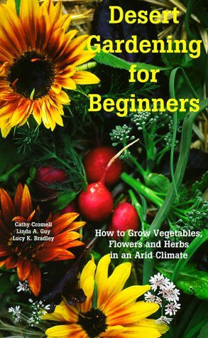 Desert Gardening for Beginners: How to Grow Vegetables, Flowers and Herbs in an Arid Climate