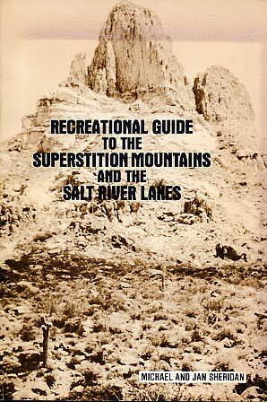 Recreational guide to the Superstition Mountains and the Salt River lakes