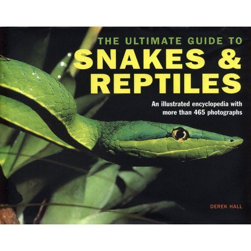 The Ultimate Guide to Snakes & Reptiles - (465 Photographs)