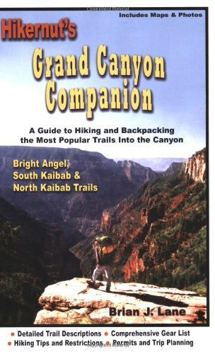 Hikernut's Grand Canyon Companion: A Guide to Hiking & Backpacking the Most Popular Trails into the Canyon: Bright Angel, South Kaibab & North Kaibab Trails