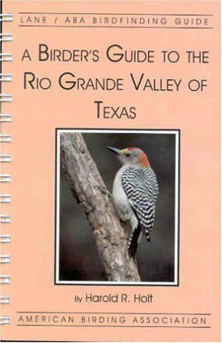 A Birder's Guide to the Rio Grande Valley of Texas (Lane ABA Birdfinding Guides Ser #414