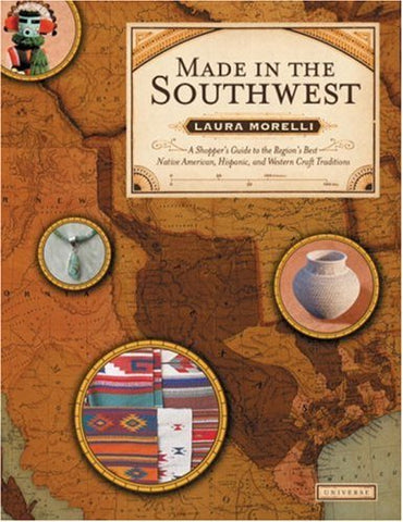 Made in the Southwest: A Shopper's Guide to the Region's Best Native American, Hispanic and Western Craft Traditions