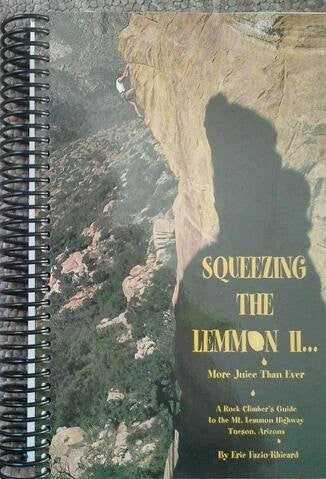 Squeezing the Lemmon II... More Juice Than Ever: A Rock Climber's Guide to the Mt. Lemmon Highway, Tucson, Arizona