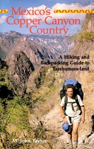 Mexico's Copper Canyon Country: A Hiking and Backpacking Guide to Tarahumara-land