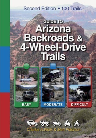 Guide to Arizona Backroads & 4-Wheel-Drive Trails 2nd Edition by Charles A. Wells, Matt Peterson 2nd (second) Edition (10/5/2012)
