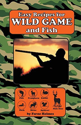 Easy Recipes for Wild Game & Fish Cookbook