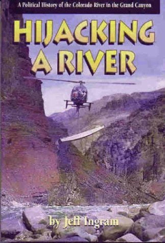 Hijacking a River: A Political History of the Colorado River in the Grand Canyon