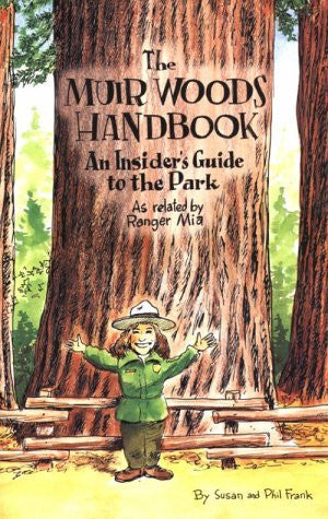 The Muir Woods Handbook: An Insider's Guide to the Park, as Related by Ranger MIA