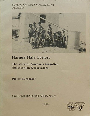 Harqua Hala letters the story of Arizona's forgotten 1920's Smithsonian Institution Observatory (SuDoc I 53.22/8:9)