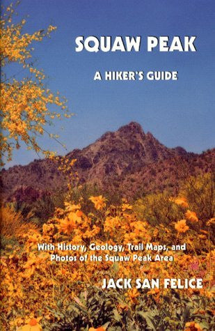 Squaw Peak: A Hiker's Guide : With History, Geology, Trail Maps, and Photos of the Squaw Peak Area - Wide World Maps & MORE! - Book - Wide World Maps & MORE! - Wide World Maps & MORE!