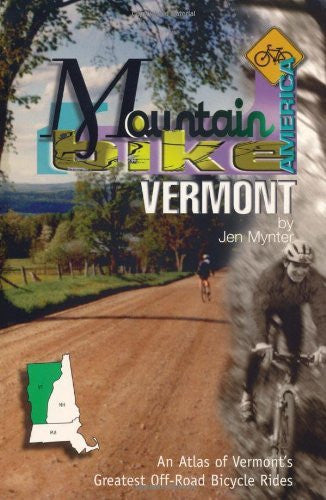 Mountain Bike America: Vermont: An Atlas Of Vermont's Greatest Off-Road Bicycle Rides (Mountain Bike America Guides) - Wide World Maps & MORE! - Book - Globe Pequot Press - Wide World Maps & MORE!