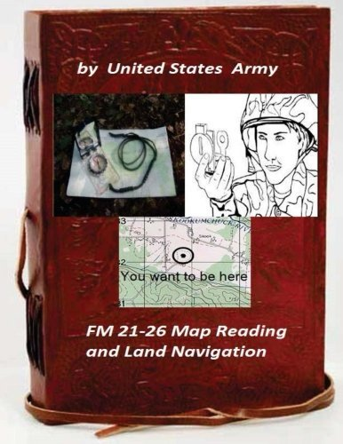 FM 21-26 Map Reading and Land Navigation by:  United States Army
