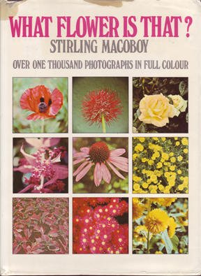 WHAT FLOWER IS THAT ? STIRLING MACOBOY OVER ONE THOUSAND PHOTOGRAPHS IN FULL COLOUR