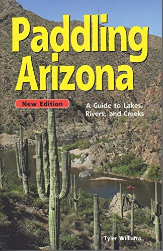 Paddling Arizona: A Guide to Lake, Rivers, and Creeks