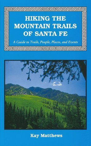 Hiking the Mountain Trails of Santa Fe: A Guide to Trails, People, Places & Events