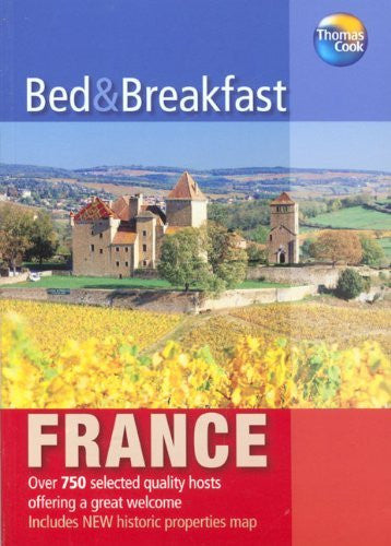 Bed & Breakfast France 2007: Over 650 selected quality hosts offering a great welcome (Independent Travellers - Thomas Cook)