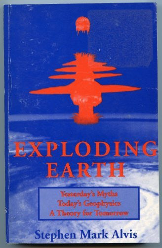 Exploding earth: Yesterday's myths, today's geophysics, a theory for tomorrow