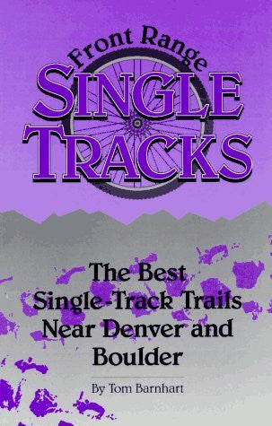 Front Range Single Tracks: The Best Single-Track Trails Near Denver and Boulder