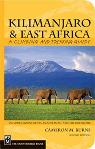Kilimanjaro & East Africa: A Climbing and Trekking Guide: Includes Mount Kenya, Mount Meru, and the Rwenzoris