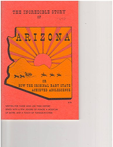 THE INCREDIBLE STORY OF ARIZONA,OR HOW THE ORIGINAL BABY STATE ACHIEVED ADOLESCENCE - Wide World Maps & MORE! - Book - Wide World Maps & MORE! - Wide World Maps & MORE!