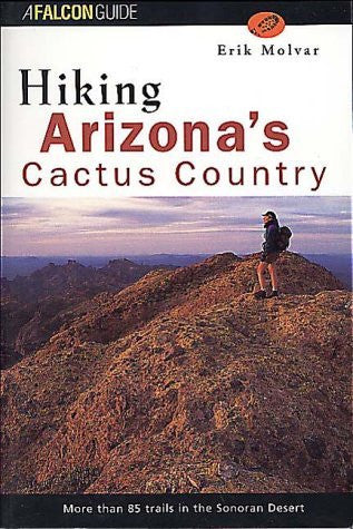 Hiking Arizona's Cactus Country (Falcon Guide)