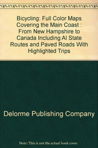 Bicycling: Full Color Maps Covering the Main Coast : From New Hampshire to Canada Including Al State Routes and Paved Roads With Highlighted Trips (Maine geographic)