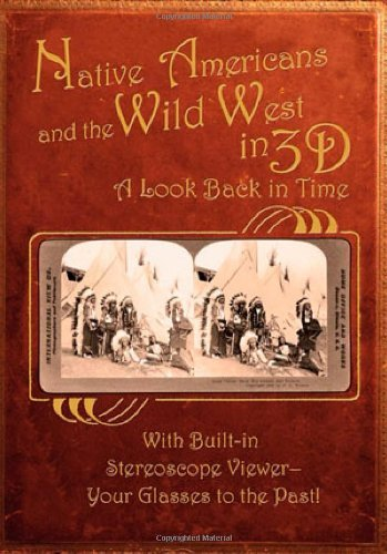 Native Americans & the Wild West in 3D: A Look Back in Time: With Built-in Stereoscope Viewer - Your Glasses to the Past! - Wide World Maps & MORE! - Book - Wide World Maps & MORE! - Wide World Maps & MORE!