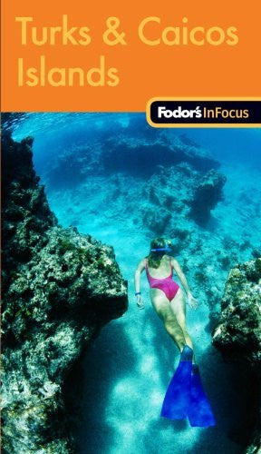 Fodor's In Focus Turks & Caicos Islands, 1st Edition (Travel Guide)