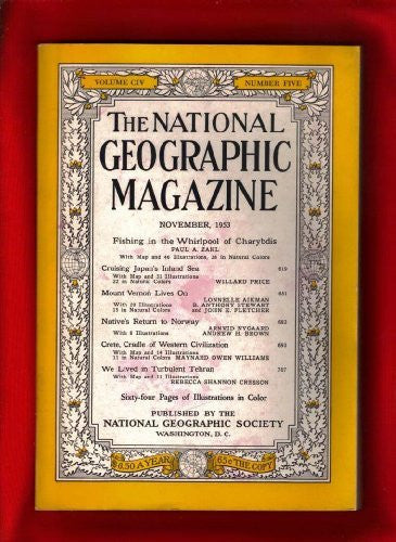 The National Geographic Magazine / November, 1953. Whirlpool of Charybdis; Japan's Inland Sea; Mt Vernon Lives On; Norway; Crete; Tehran