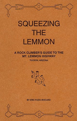 SQUEEZING THE LEMMON: A rock climber's guide to the Mt. Lemmon Highway, Tucson, Arizona [ First edition ] - Wide World Maps & MORE! - Book - Wide World Maps & MORE! - Wide World Maps & MORE!