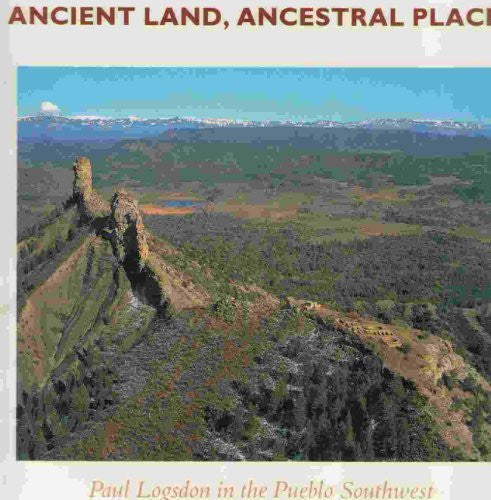 Ancient Land Ancestral Places: Paul Logsdon in the Pueblo Southwest - Wide World Maps & MORE! - Book - Wide World Maps & MORE! - Wide World Maps & MORE!