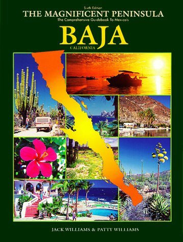 Magnificent Peninsula: The Comprehensive Guidebook to Mexico's Baja California
