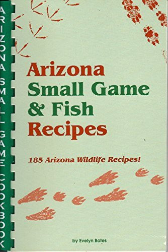 Arizona Small Game & Fish Recipes - 185 Wildlife Recipes!