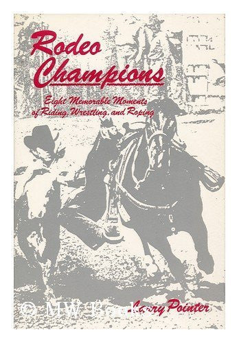 Rodeo Champions: Eight Memorable Moments in Riding, Wrestling, and Roping - Wide World Maps & MORE! - Book - Brand: University of New Mexico Press - Wide World Maps & MORE!