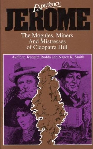 Experience Jerome: The Mogules, Miners, and Mistresses of Cleopatra Hill