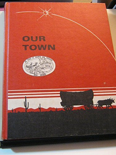 Our Town Mesa Arizona 1878-1978 - Mesa Centennial Editon