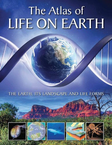 The Atlas of Life on Earth: The Earth, Its Landscape, and Lifeforms