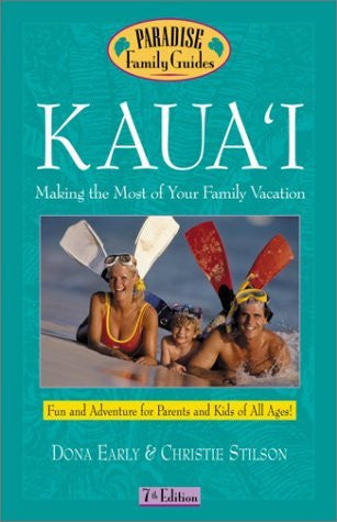 Kaua'i: Making the Most of Your Family Vacation (7th Edition)