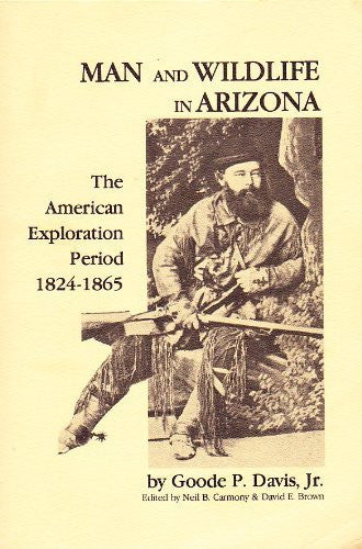 Man and Wildlife in Arizona: The American Exploration Period, 1824-1865