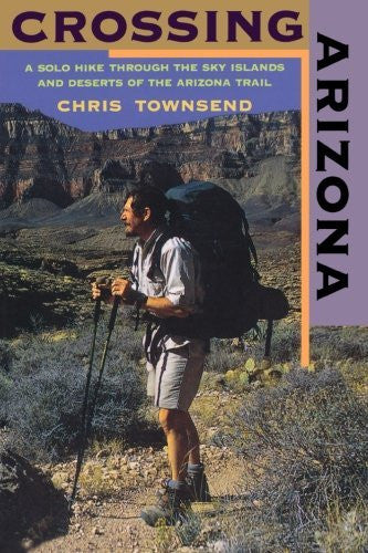 Crossing Arizona: A Solo Hike Through the Sky Islands and Deserts of the Arizona Trail - Wide World Maps & MORE! - Book - Wide World Maps & MORE! - Wide World Maps & MORE!