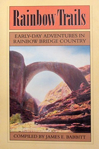 Rainbow Trails: Adventures in the Rainbow Bridge Country - Wide World Maps & MORE! - Book - Brand: Glen Canyon Natural History Assoc - Wide World Maps & MORE!