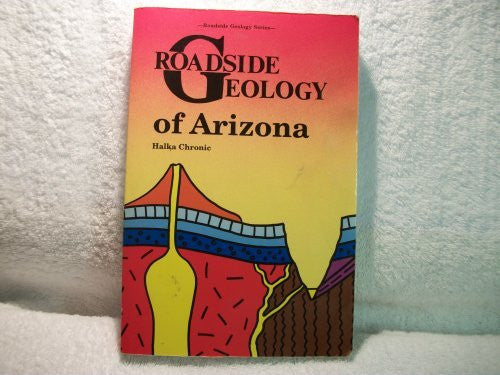 Roadside Geology of Arizona (Roadside Geology Series:)