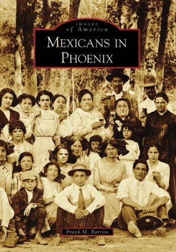 Mexicans in Phoenix (Images of America: Arizona) - Wide World Maps & MORE! - Book - Wide World Maps & MORE! - Wide World Maps & MORE!